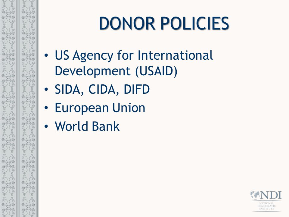 DONOR POLICIES US Agency for International Development (USAID) SIDA, CIDA, DIFD European Union World Bank
