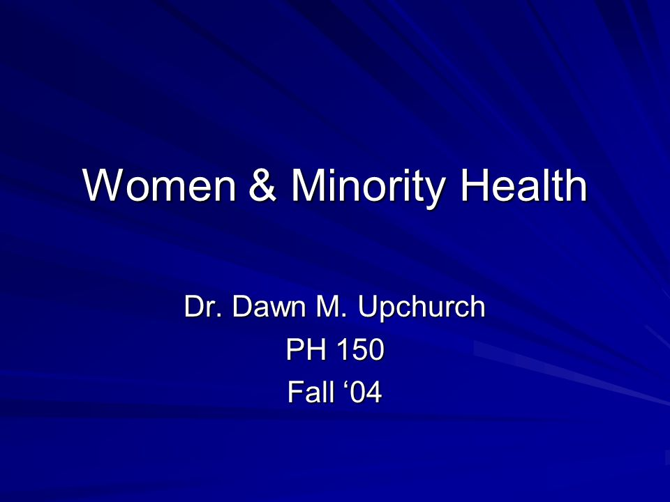 Women & Minority Health Dr. Dawn M. Upchurch PH 150 Fall '04