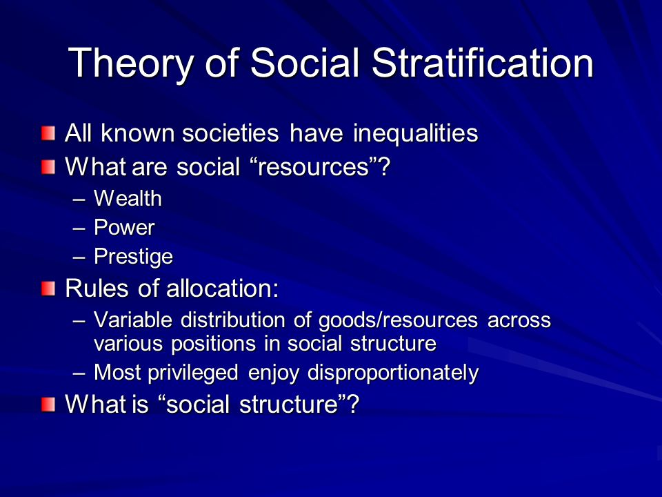 Theory of Social Stratification All known societies have inequalities What are social resources .