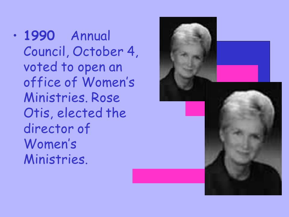 1988Karen Flowers becomes head of the Women's Ministries Advisory Committee. They formulate a mission statement for Women's Ministries, the same one n