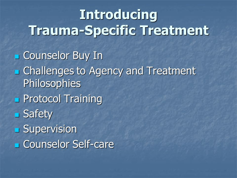 Introducing Trauma-Specific Treatment Counselor Buy In Counselor Buy In Challenges to Agency and Treatment Philosophies Challenges to Agency and Treat
