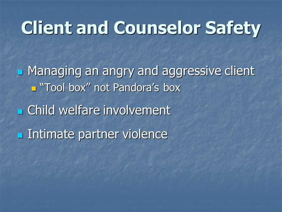 """Client and Counselor Safety Managing an angry and aggressive client Managing an angry and aggressive client """"Tool box"""" not Pandora's box """"Tool box"""" no"""