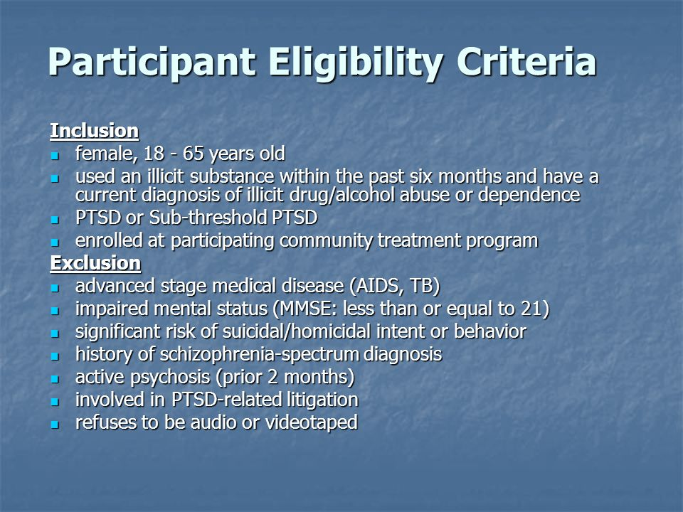 Participant Eligibility Criteria Inclusion female, 18 - 65 years old female, 18 - 65 years old used an illicit substance within the past six months an