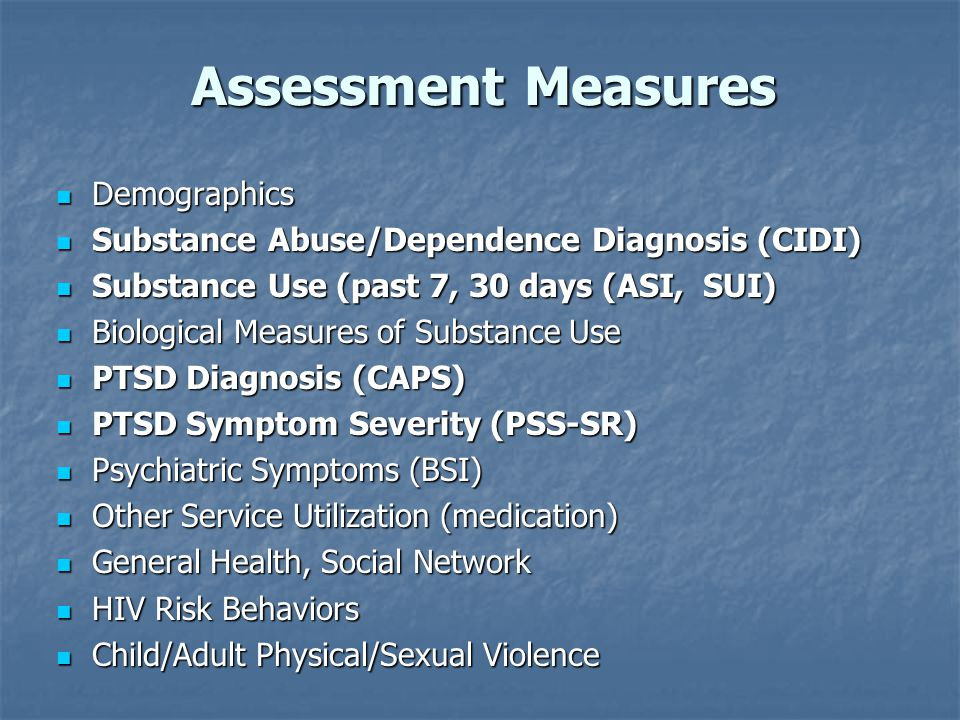Assessment Measures Demographics Demographics Substance Abuse/Dependence Diagnosis (CIDI) Substance Abuse/Dependence Diagnosis (CIDI) Substance Use (p