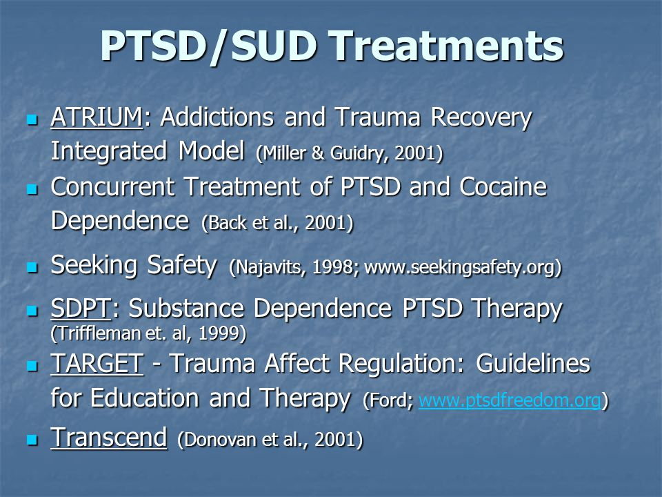 PTSD/SUD Treatments ATRIUM: Addictions and Trauma Recovery Integrated Model (Miller & Guidry, 2001) ATRIUM: Addictions and Trauma Recovery Integrated