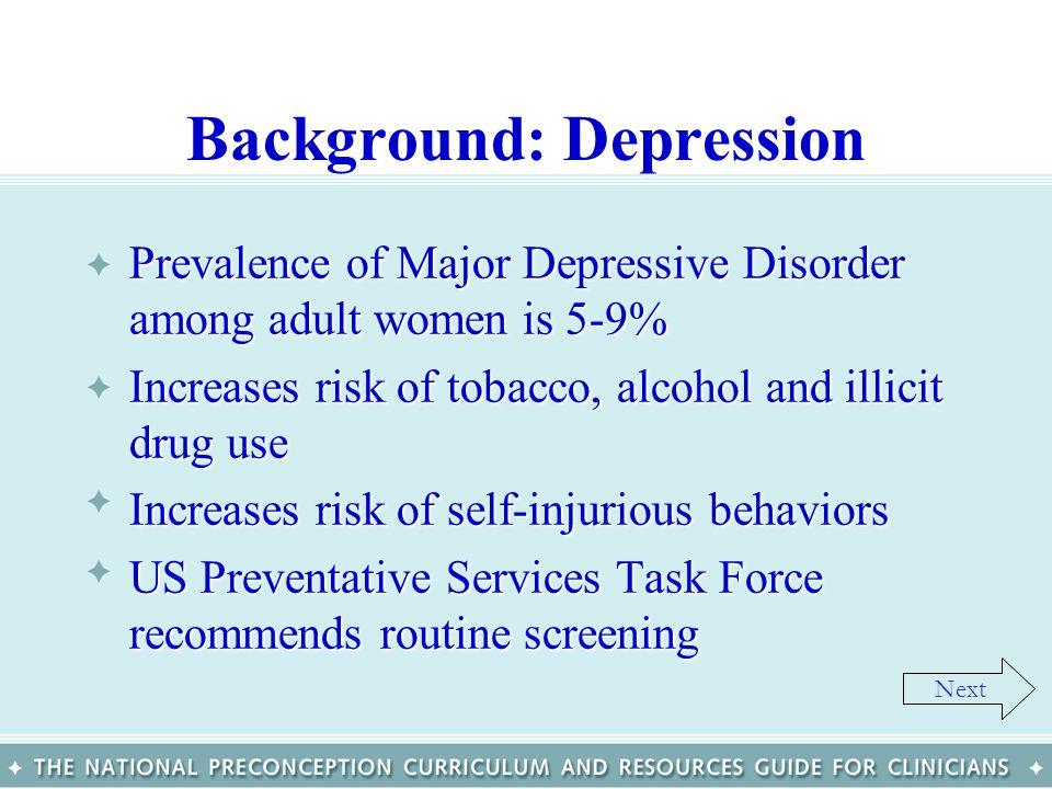 Background: Depression Prevalence of Major Depressive Disorder among adult women is 5-9%Prevalence of Major Depressive Disorder among adult women is 5