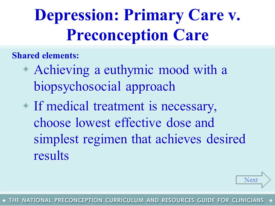 Depression: Primary Care v. Preconception Care Achieving a euthymic mood with a biopsychosocial approachAchieving a euthymic mood with a biopsychosoci