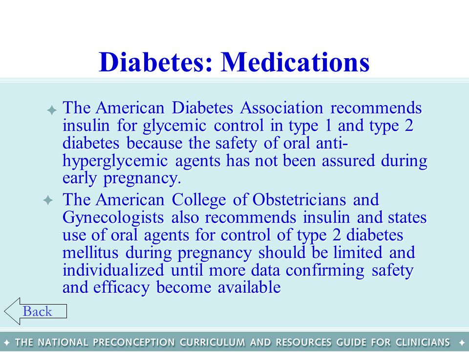 Diabetes: Medications The American Diabetes Association recommends insulin for glycemic control in type 1 and type 2 diabetes because the safety of or