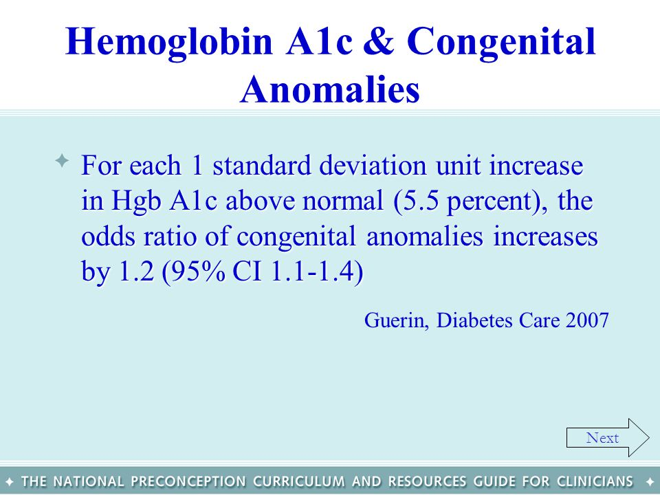 Hemoglobin A1c & Congenital Anomalies For each 1 standard deviation unit increase in Hgb A1c above normal (5.5 percent), the odds ratio of congenital