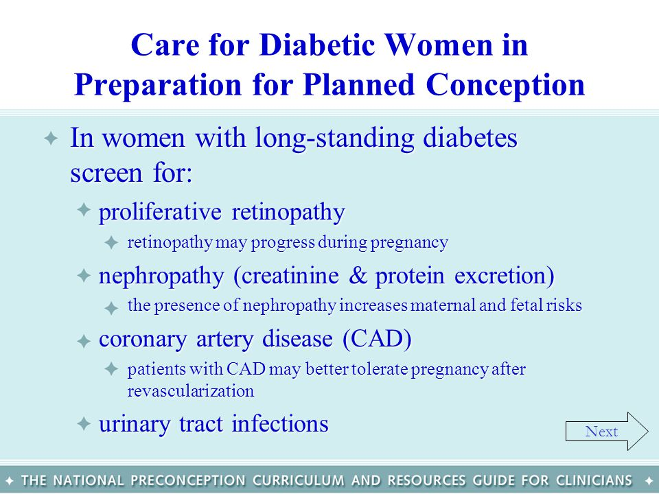 Care for Diabetic Women in Preparation for Planned Conception In women with long-standing diabetes screen for:In women with long-standing diabetes scr