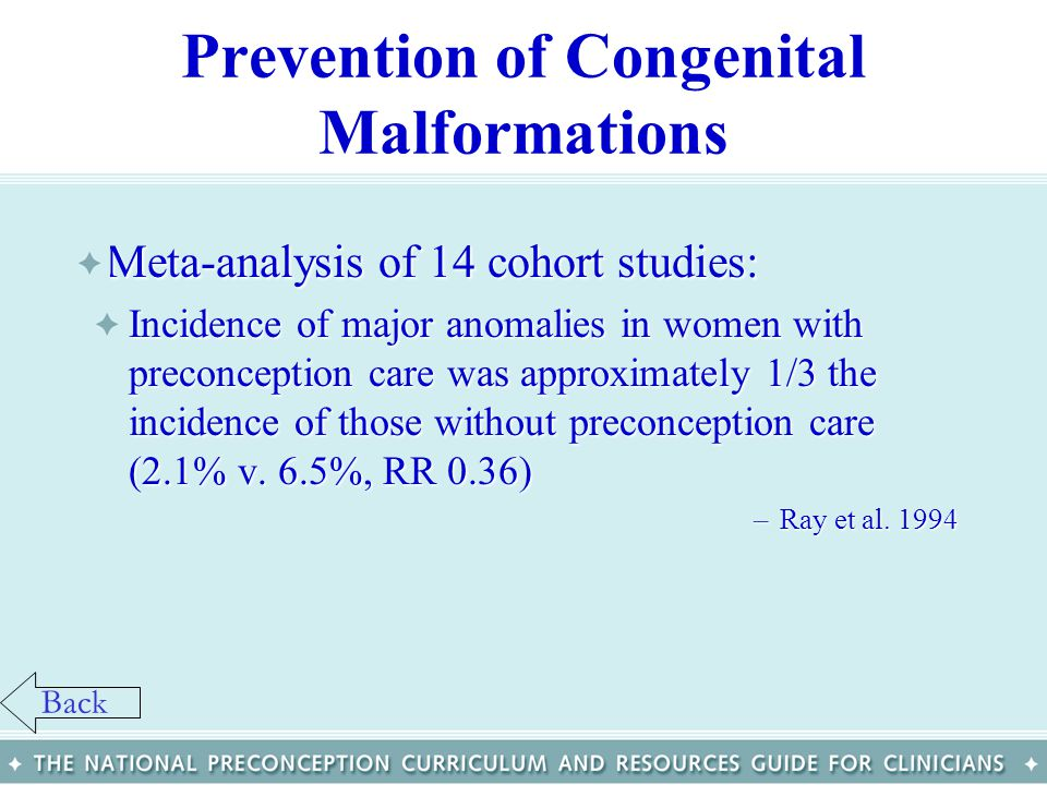 Prevention of Congenital Malformations Meta-analysis of 14 cohort studies:Meta-analysis of 14 cohort studies: –Incidence of major anomalies in women w