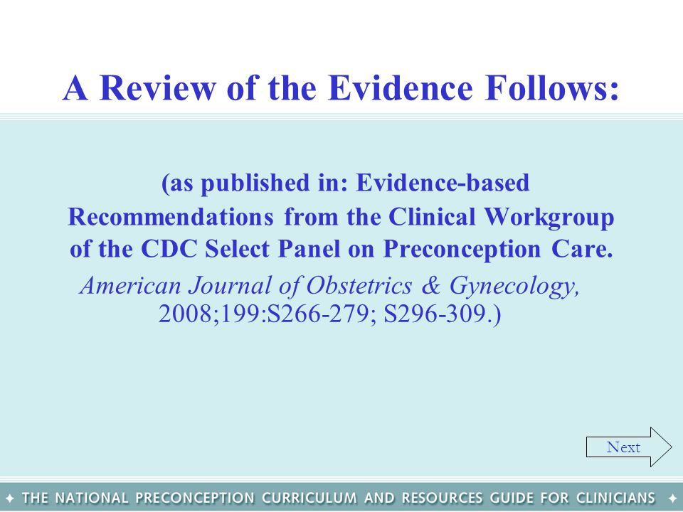 A Review of the Evidence Follows: (as published in: Evidence-based Recommendations from the Clinical Workgroup of the CDC Select Panel on Preconceptio