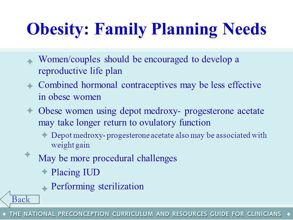 Obesity: Family Planning Needs Women/couples should be encouraged to develop a reproductive life planWomen/couples should be encouraged to develop a r