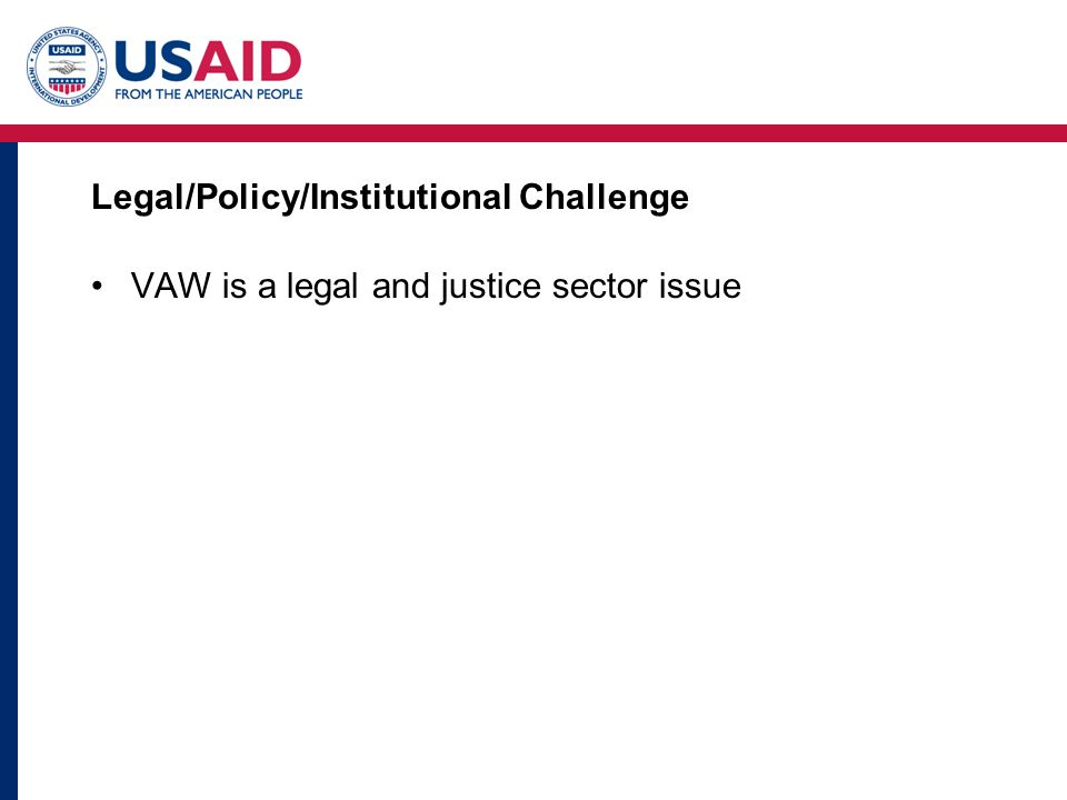 Legal/Policy/Institutional Challenge VAW is a legal and justice sector issue