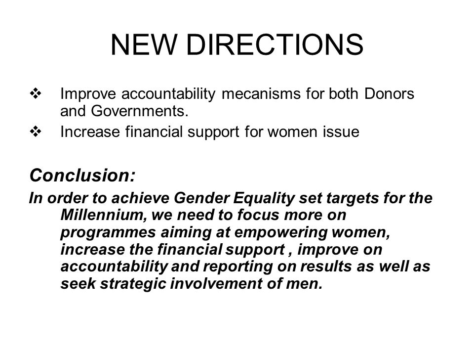 NEW DIRECTIONS  Improve accountability mecanisms for both Donors and Governments.
