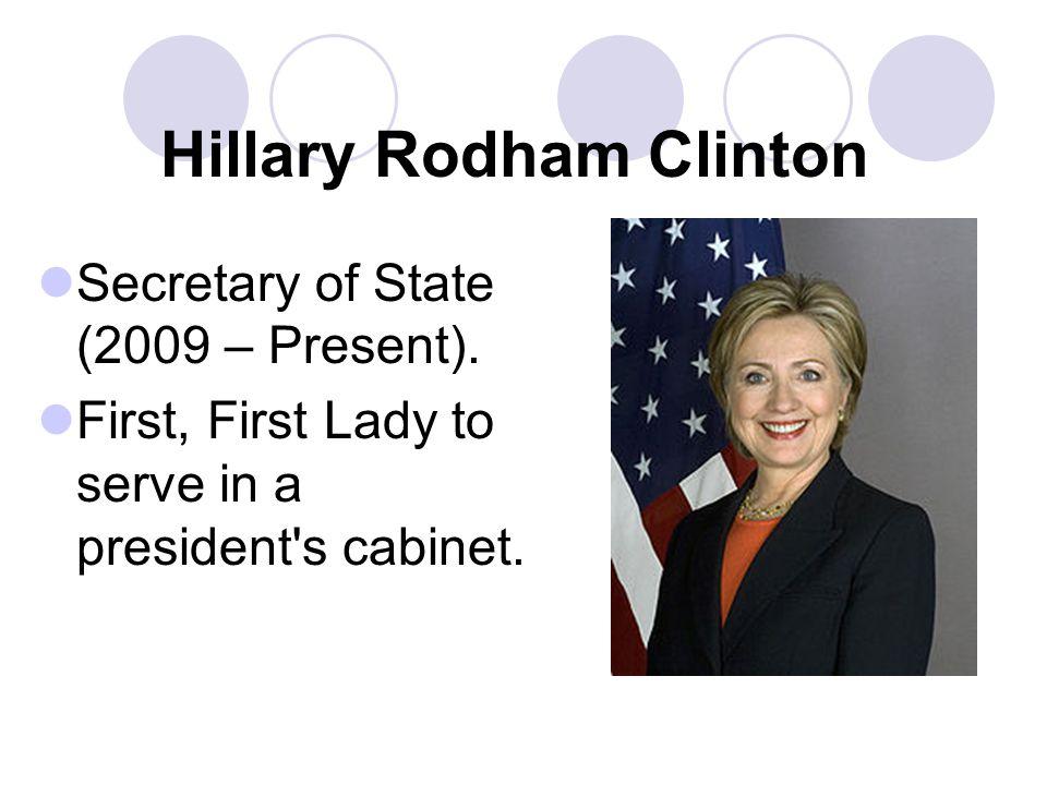 Hillary Rodham Clinton Secretary of State (2009 – Present).