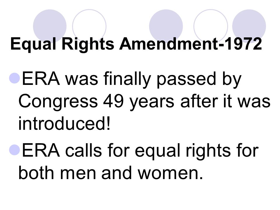 Equal Rights Amendment-1972 ERA was finally passed by Congress 49 years after it was introduced.