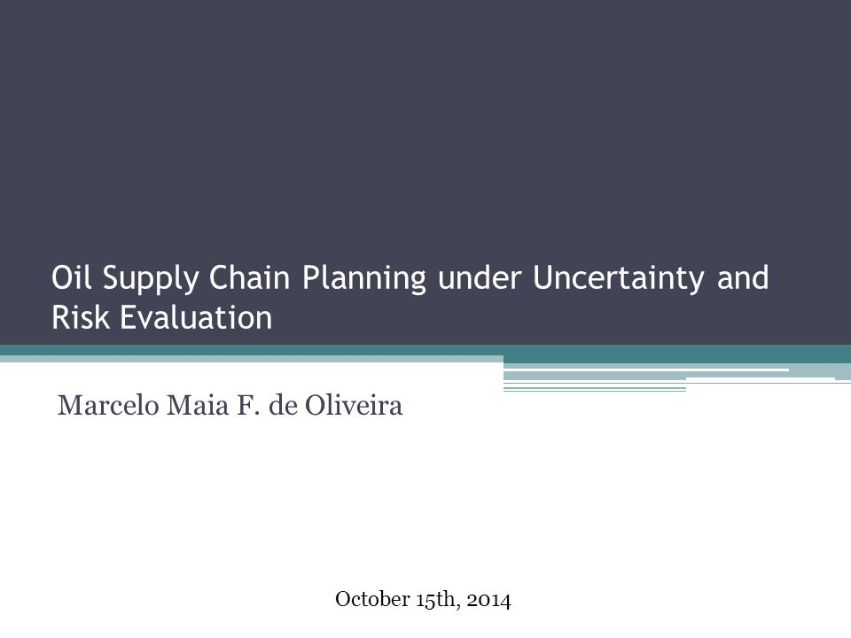 Oil Supply Chain Planning under Uncertainty and Risk Evaluation Marcelo Maia F.