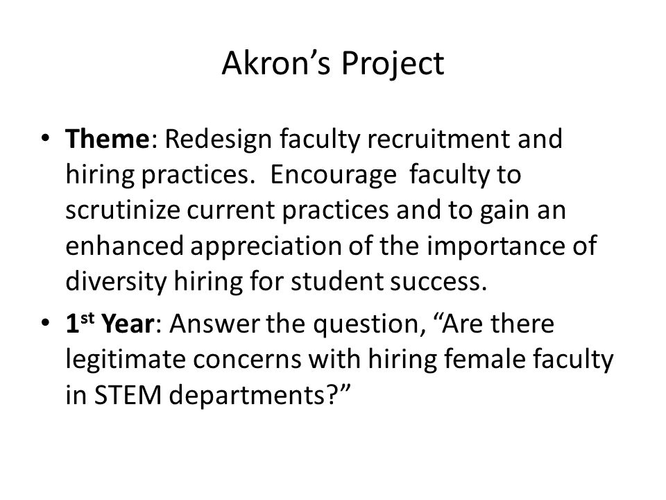Akron's Project Theme: Redesign faculty recruitment and hiring practices. Encourage faculty to scrutinize current practices and to gain an enhanced ap