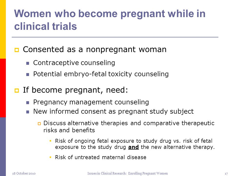 18 October 2010Issues in Clinical Research: Enrolling Pregnant Women17 Women who become pregnant while in clinical trials  Consented as a nonpregnant