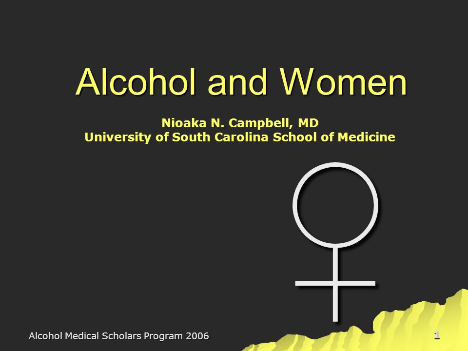 Alcohol Medical Scholars Program 2006 1 Alcohol and Women ♀ Nioaka N.