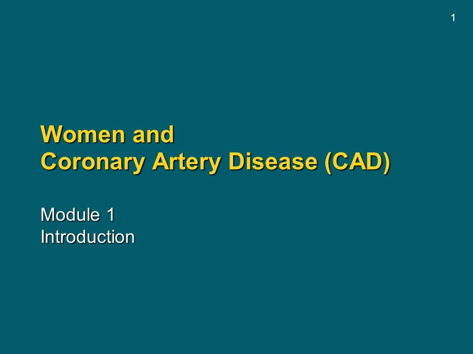 1 Women and Coronary Artery Disease (CAD) Module 1 Introduction