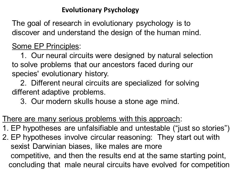 Evolutionary Psychology The goal of research in evolutionary psychology is to discover and understand the design of the human mind.