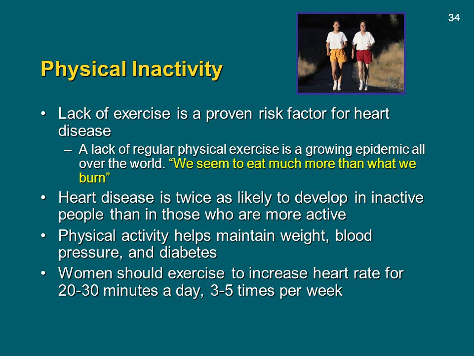 34 Physical Inactivity Lack of exercise is a proven risk factor for heart diseaseLack of exercise is a proven risk factor for heart disease –A lack of