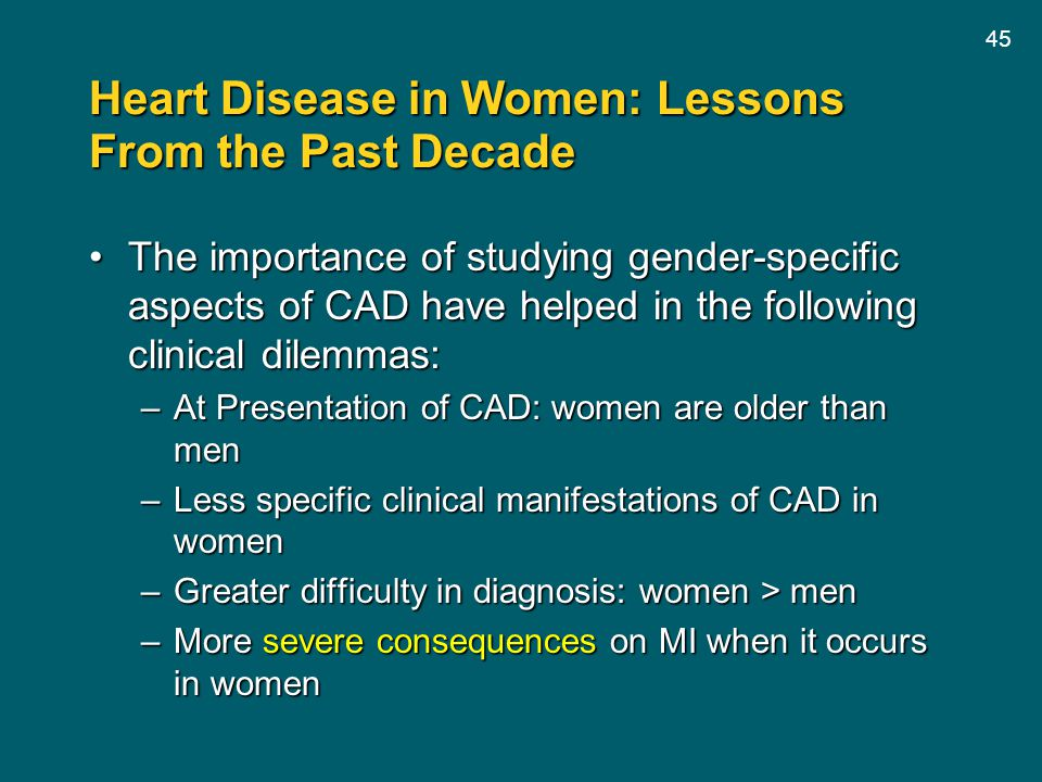 45 Heart Disease in Women: Lessons From the Past Decade The importance of studying gender-specific aspects of CAD have helped in the following clinica