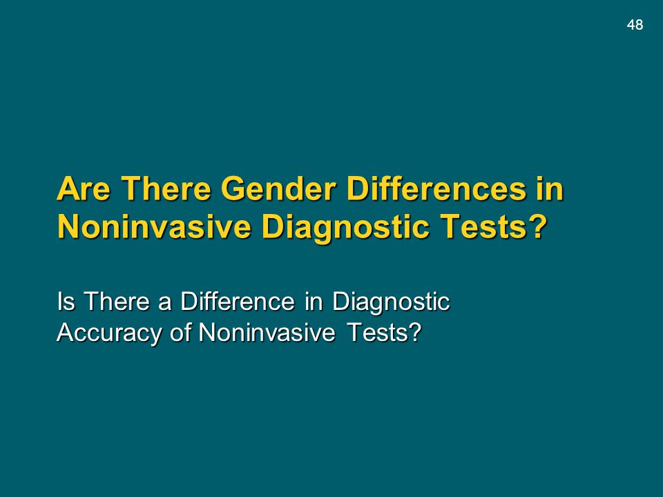 48 Are There Gender Differences in Noninvasive Diagnostic Tests? Is There a Difference in Diagnostic Accuracy of Noninvasive Tests?