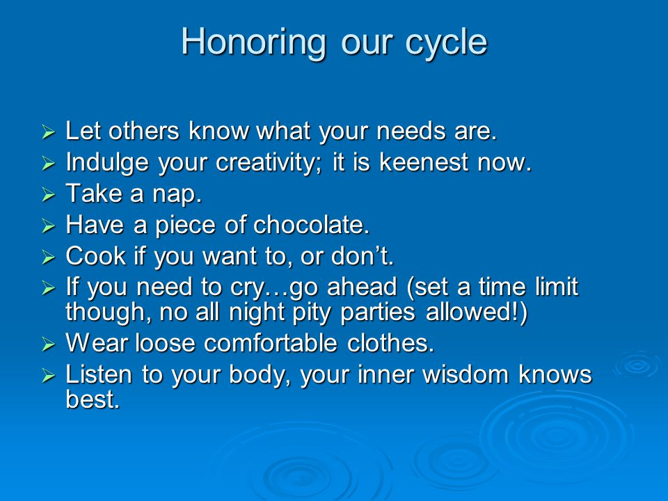 Honoring our cycle  Let others know what your needs are.