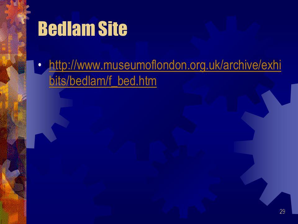 29 Bedlam Site http://www.museumoflondon.org.uk/archive/exhi bits/bedlam/f_bed.htmhttp://www.museumoflondon.org.uk/archive/exhi bits/bedlam/f_bed.htm