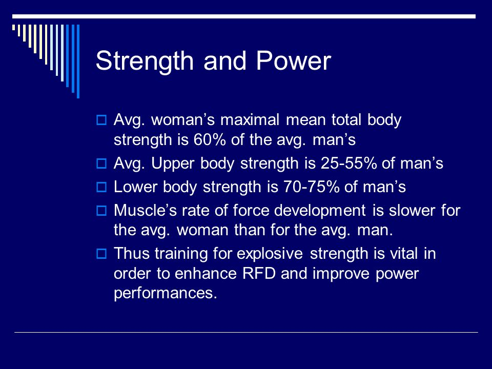 Strength and Power  Avg. woman's maximal mean total body strength is 60% of the avg.