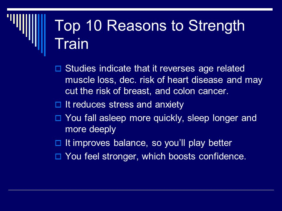 Top 10 Reasons to Strength Train  Studies indicate that it reverses age related muscle loss, dec.