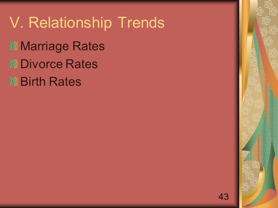 43 V. Relationship Trends Marriage Rates Divorce Rates Birth Rates