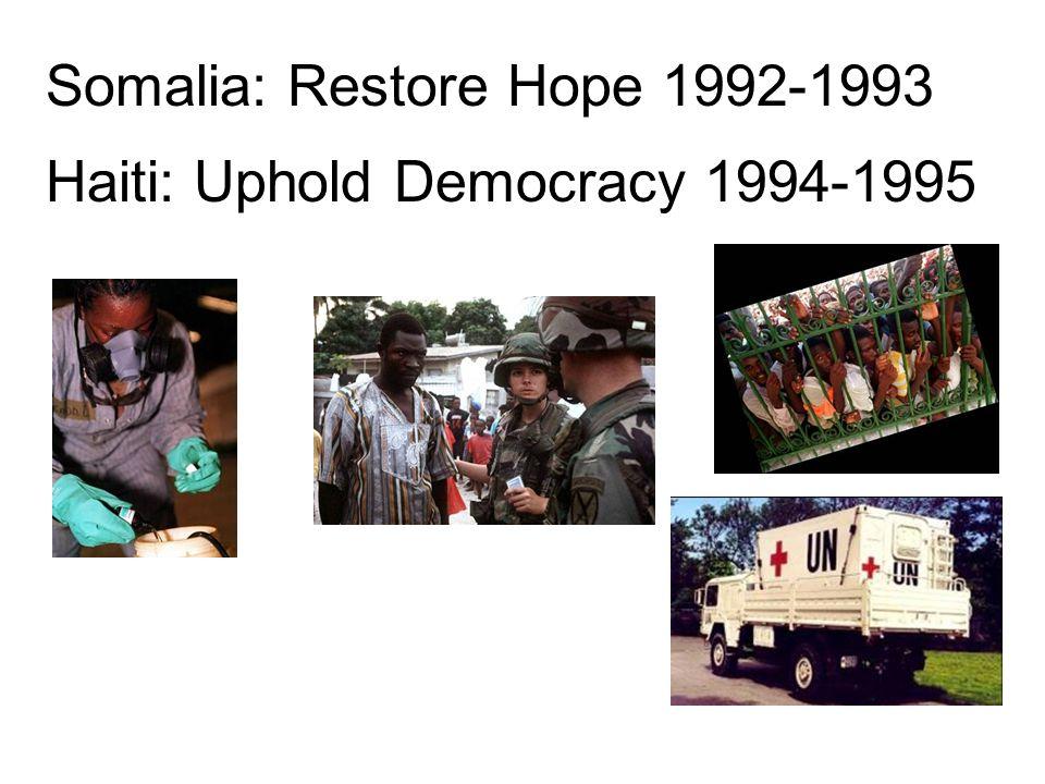 Somalia: Restore Hope 1992-1993 Haiti: Uphold Democracy 1994-1995