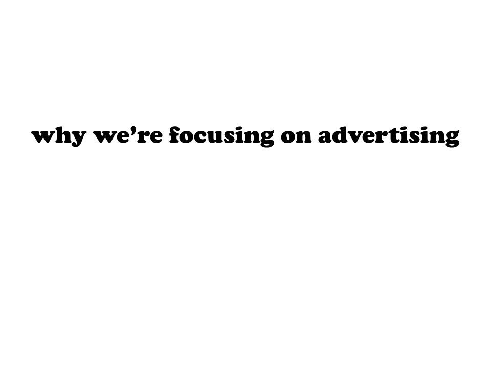 why we're focusing on advertising