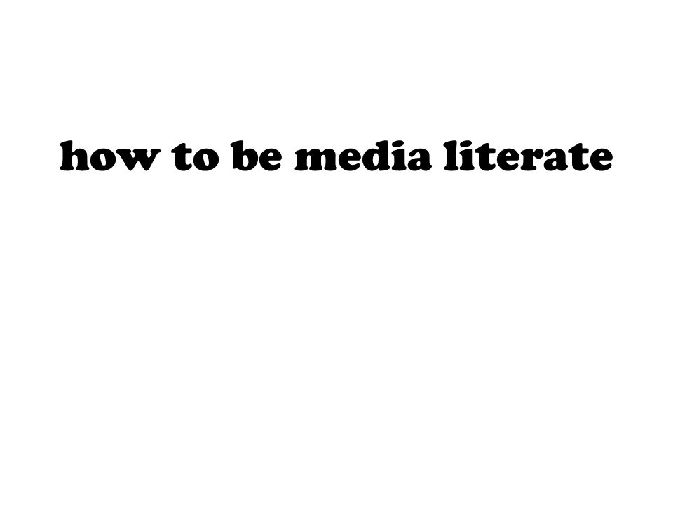 how to be media literate