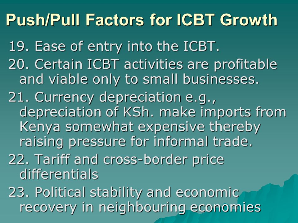 Push/Pull Factors for ICBT Growth 19. Ease of entry into the ICBT.
