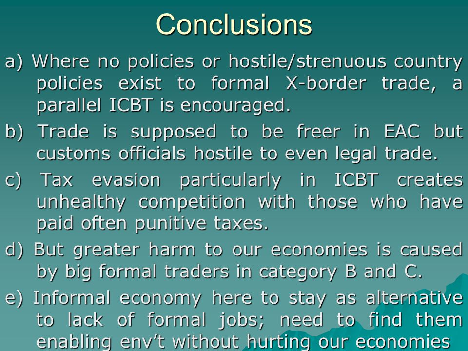 Conclusions a) Where no policies or hostile/strenuous country policies exist to formal X-border trade, a parallel ICBT is encouraged.
