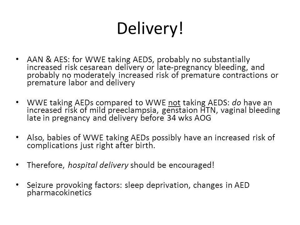 Delivery! AAN & AES: for WWE taking AEDS, probably no substantially increased risk cesarean delivery or late-pregnancy bleeding, and probably no moder