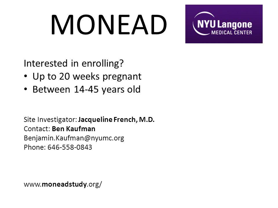 MONEAD Site Investigator: Jacqueline French, M.D. Contact: Ben Kaufman Benjamin.Kaufman@nyumc.org Phone: 646-558-0843 www.moneadstudy.org/ Interested