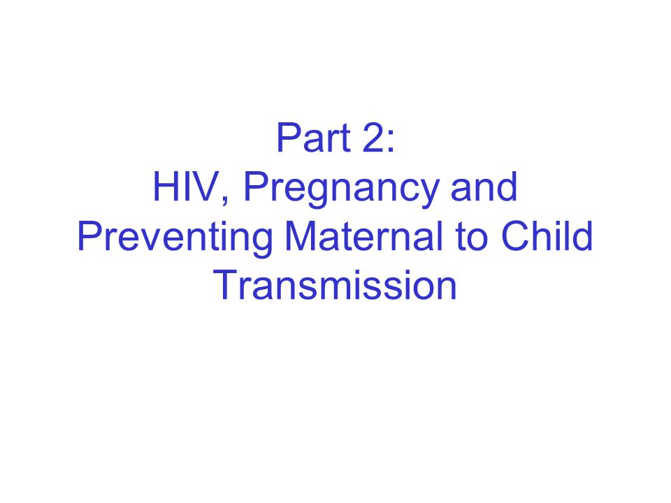 Part 2: HIV, Pregnancy and Preventing Maternal to Child Transmission