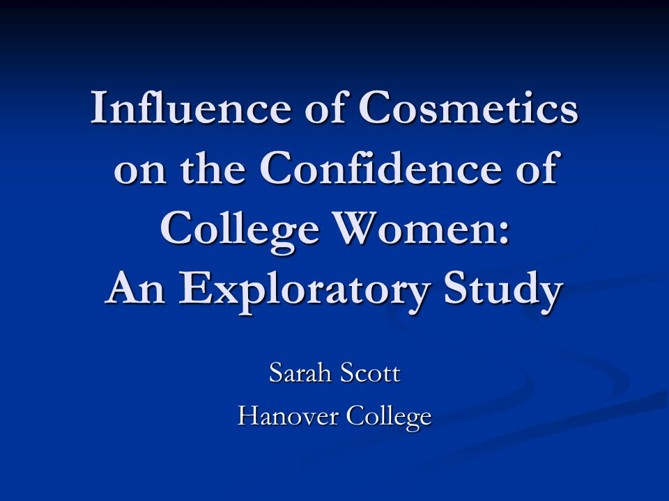 Influence of Cosmetics on the Confidence of College Women: An Exploratory Study Sarah Scott Hanover College