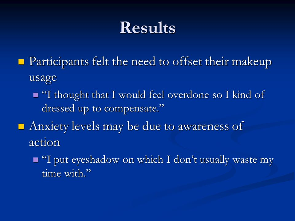 """Results Participants felt the need to offset their makeup usage Participants felt the need to offset their makeup usage """"I thought that I would feel o"""