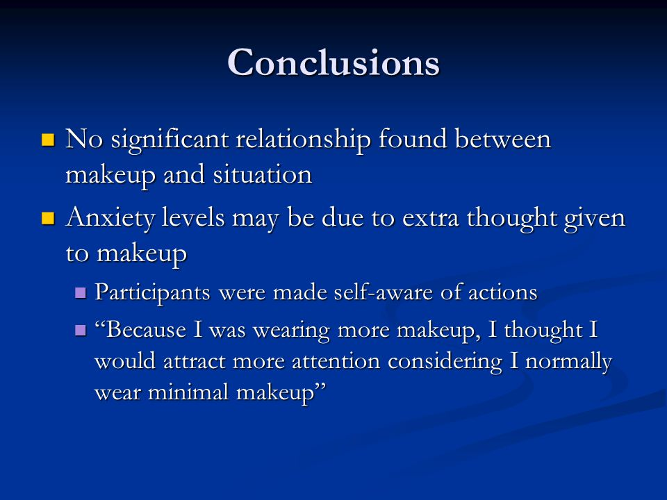 Conclusions No significant relationship found between makeup and situation No significant relationship found between makeup and situation Anxiety leve
