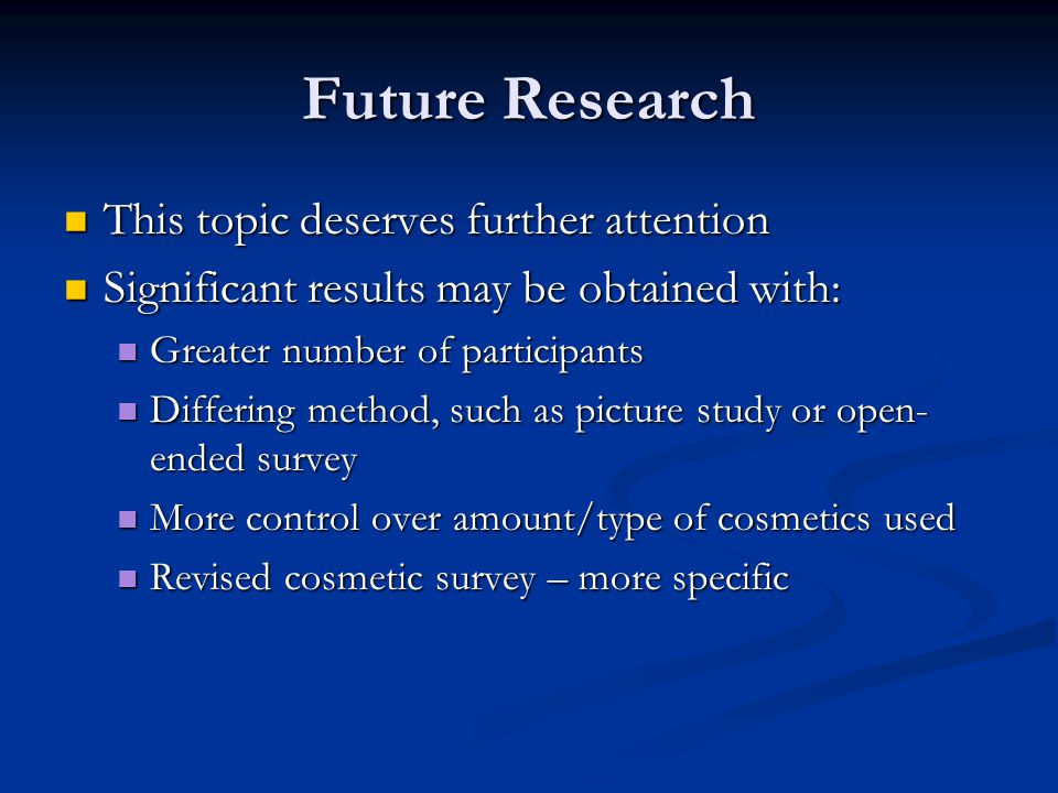 Future Research This topic deserves further attention This topic deserves further attention Significant results may be obtained with: Significant resu