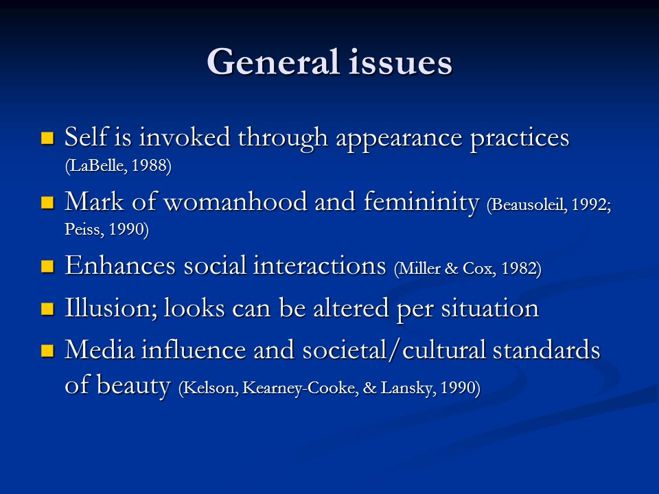 General issues Self is invoked through appearance practices (LaBelle, 1988) Self is invoked through appearance practices (LaBelle, 1988) Mark of woman