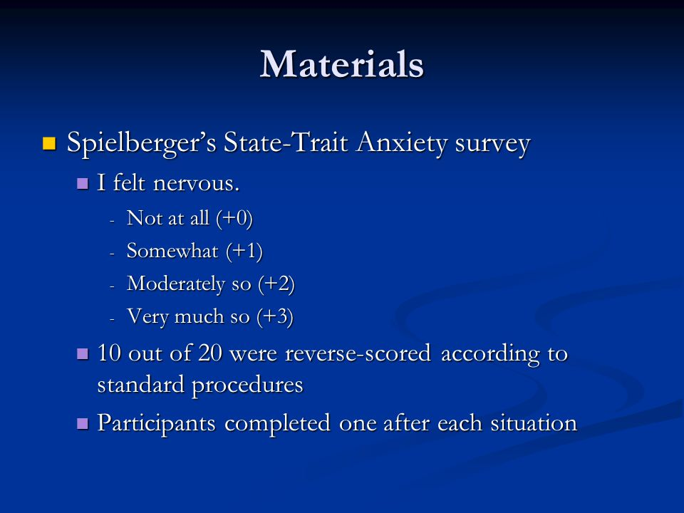 Materials Spielberger's State-Trait Anxiety survey Spielberger's State-Trait Anxiety survey I felt nervous.