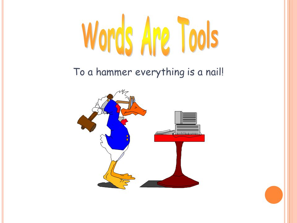 To a hammer everything is a nail!